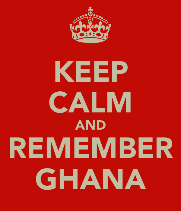 KEEP CALM AND REMEMBER GHANA
