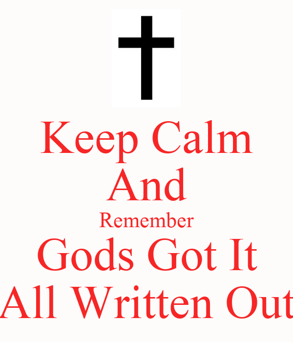 Keep Calm And Remember Gods Got It All Written Out