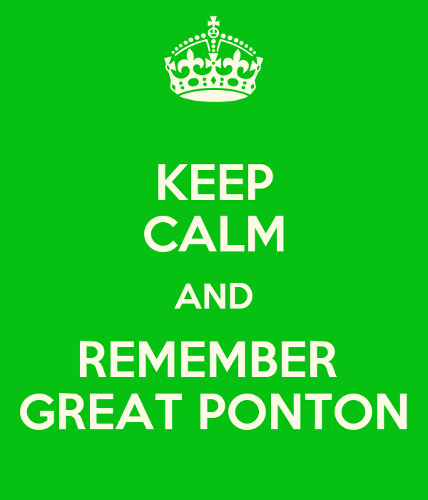 KEEP CALM AND REMEMBER  GREAT PONTON