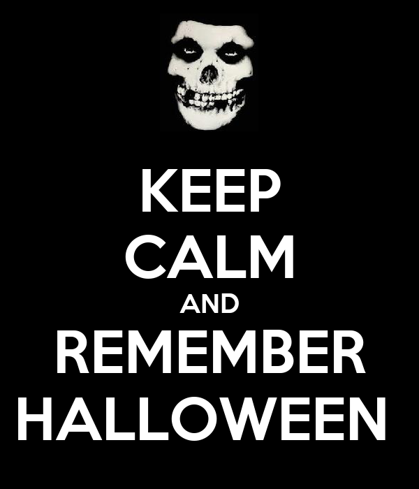 KEEP CALM AND REMEMBER HALLOWEEN
