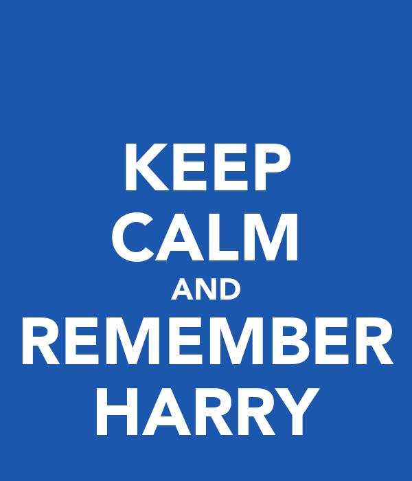 KEEP CALM AND REMEMBER HARRY