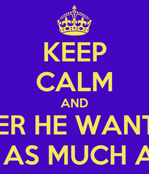 KEEP CALM AND REMEMBER HE WANTS TO BE  WITH YOU AS MUCH AS YOU DO