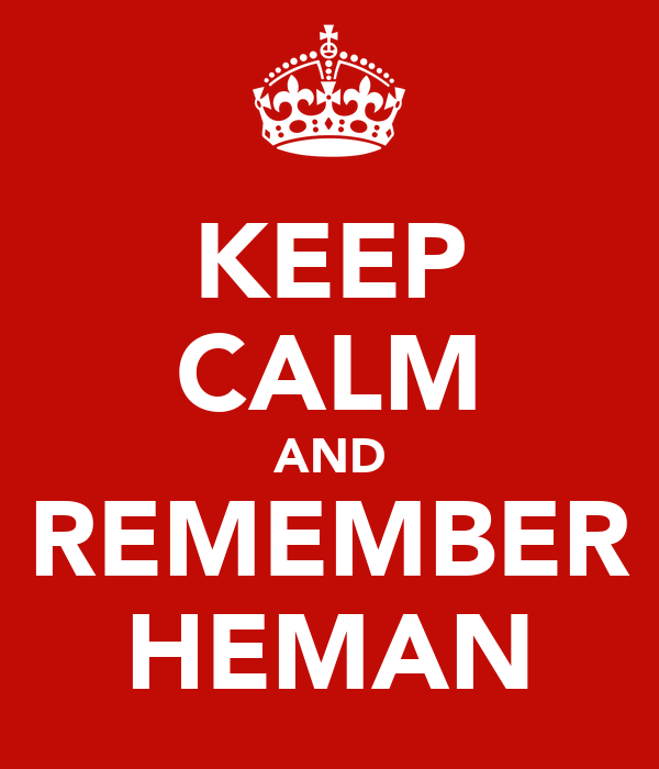 KEEP CALM AND REMEMBER HEMAN