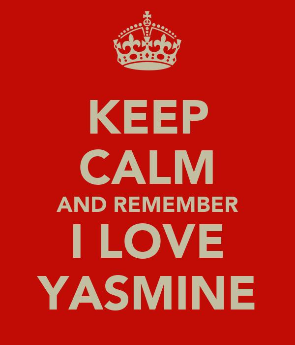 KEEP CALM AND REMEMBER I LOVE YASMINE