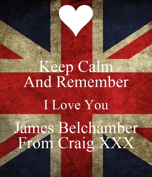 Keep Calm And Remember I Love You James Belchamber From Craig XXX