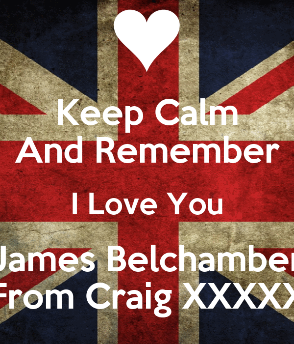 Keep Calm And Remember I Love You James Belchamber From Craig XXXXX