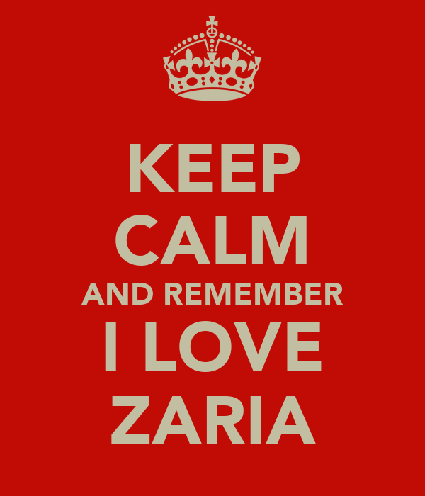 KEEP CALM AND REMEMBER I LOVE ZARIA