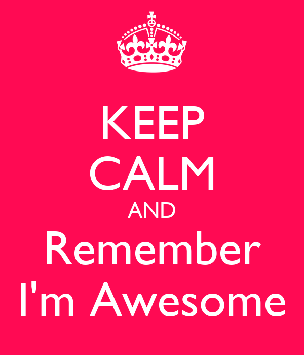 KEEP CALM AND Remember I'm Awesome