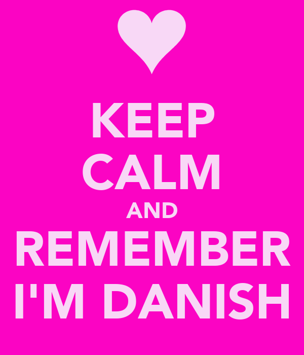 KEEP CALM AND REMEMBER I'M DANISH