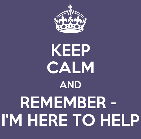 KEEP CALM AND REMEMBER - I'M HERE TO HELP Poster | NICKY | Keep Calm-o-Matic