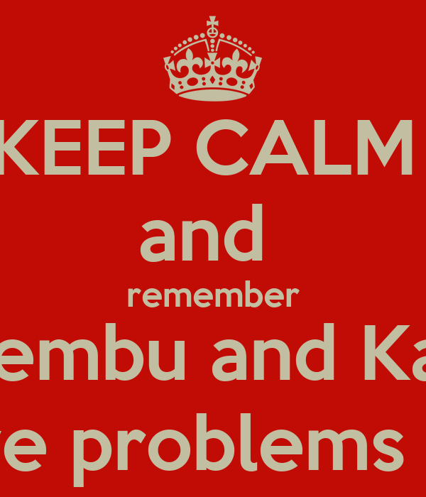 KEEP CALM  and  remember Ikan, Lembu and Kambing have problems too
