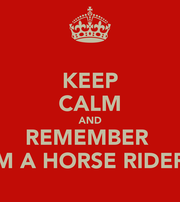 KEEP CALM AND REMEMBER  IM A HORSE RIDER