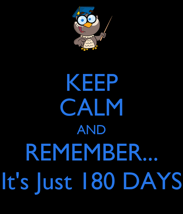 KEEP CALM AND REMEMBER... It's Just 180 DAYS