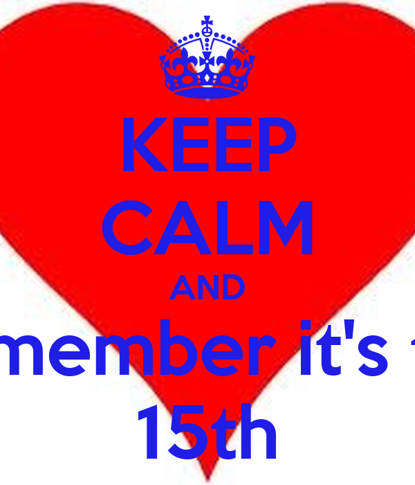 KEEP CALM AND Remember it's the 15th