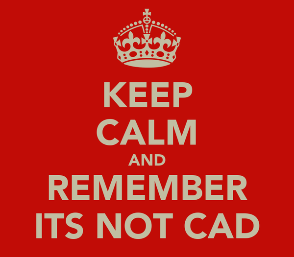 KEEP CALM AND REMEMBER ITS NOT CAD