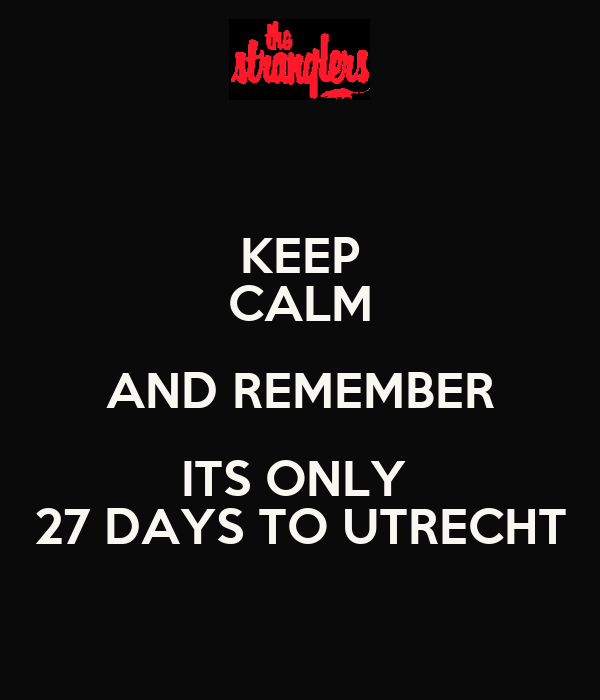KEEP CALM AND REMEMBER ITS ONLY  27 DAYS TO UTRECHT