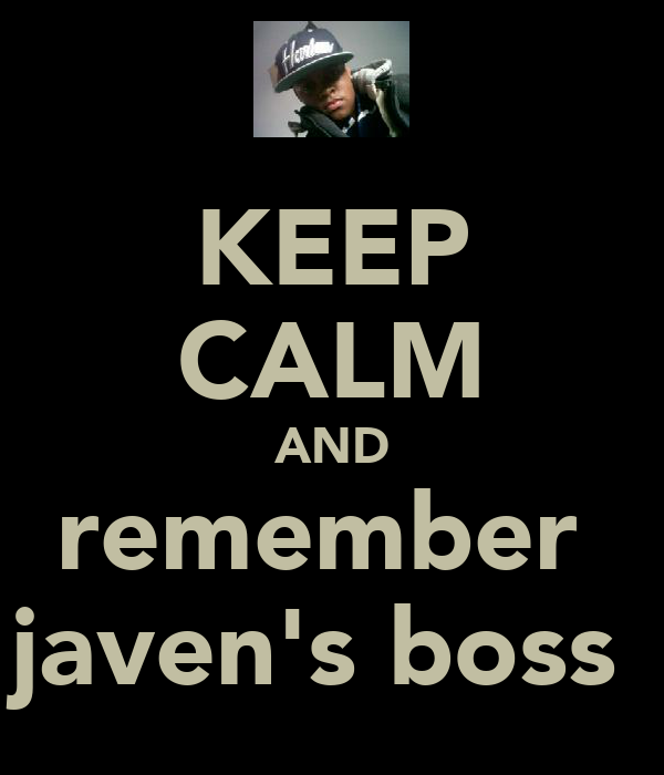 KEEP CALM AND remember  javen's boss