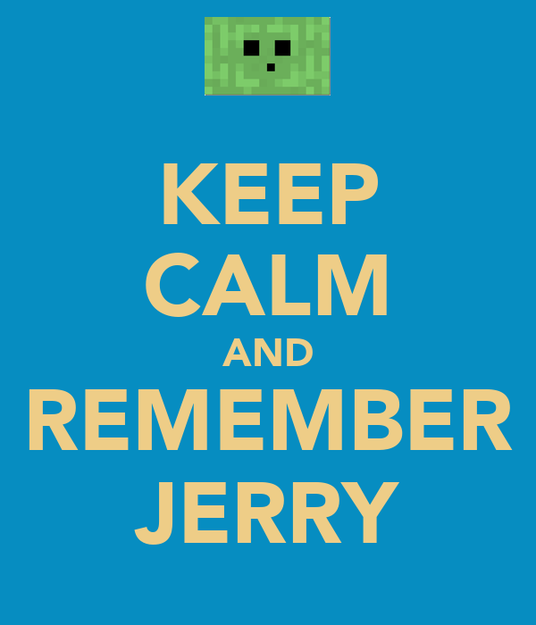 KEEP CALM AND REMEMBER JERRY