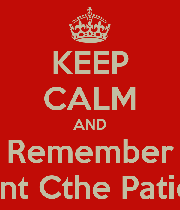 KEEP CALM AND Remember Joint Cthe Patient