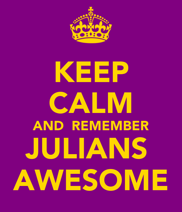KEEP CALM AND  REMEMBER JULIANS  AWESOME