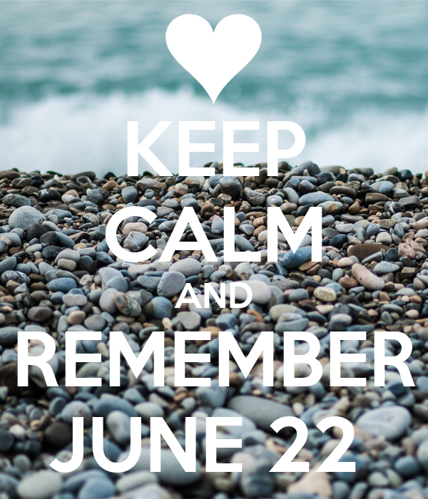 KEEP CALM AND REMEMBER JUNE 22