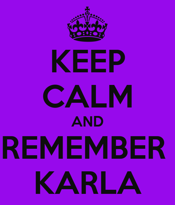KEEP CALM AND REMEMBER  KARLA