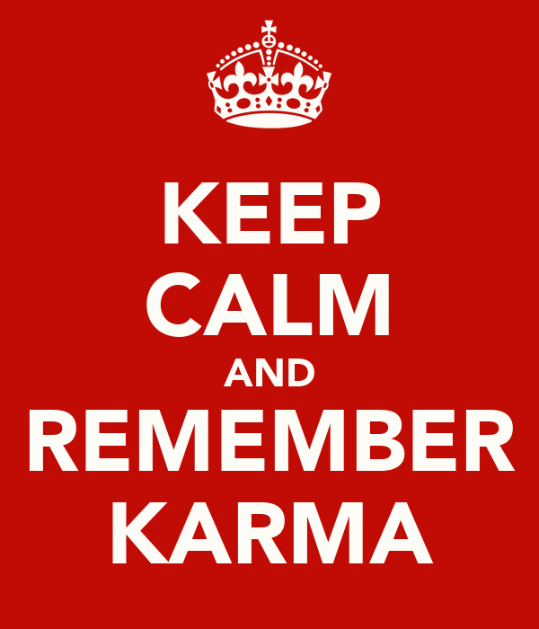 KEEP CALM AND REMEMBER KARMA