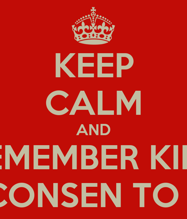 KEEP CALM AND REMEMBER KIDS I DON'T CONSEN TO SERCHES
