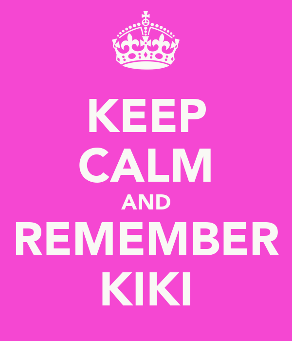 KEEP CALM AND REMEMBER KIKI