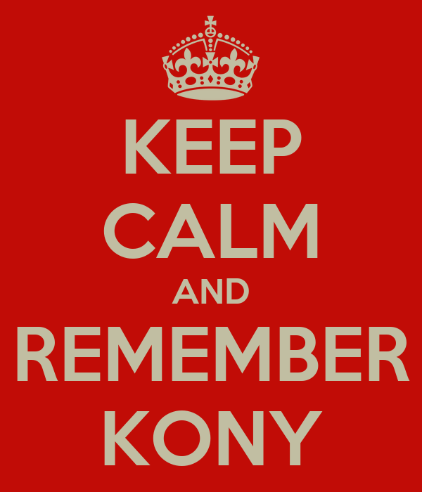 KEEP CALM AND REMEMBER KONY