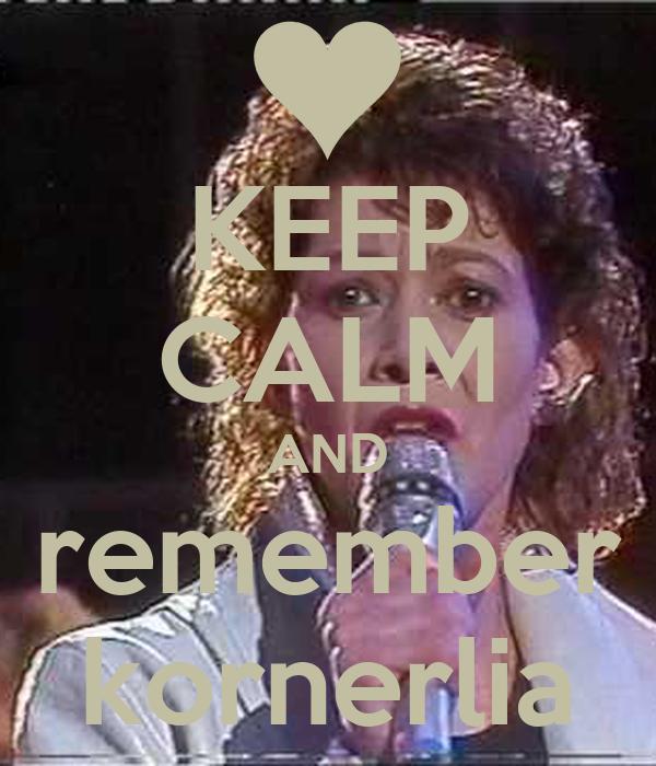 KEEP CALM AND remember kornerlia