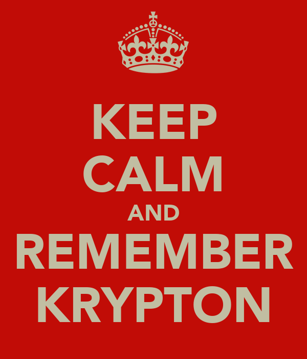 KEEP CALM AND REMEMBER KRYPTON