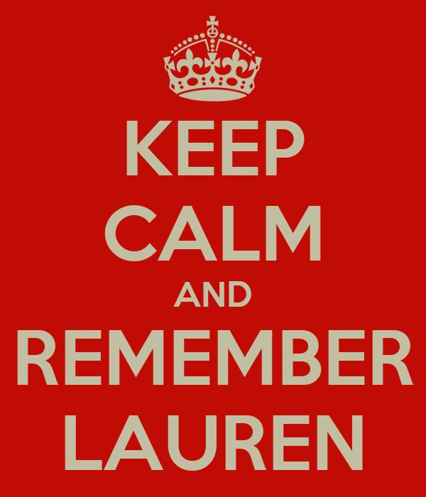 KEEP CALM AND REMEMBER LAUREN