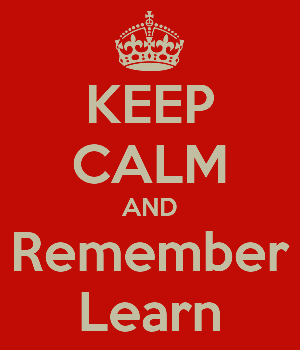 KEEP CALM AND Remember Learn