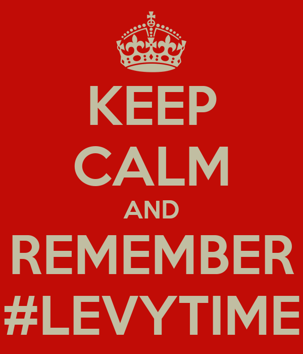KEEP CALM AND REMEMBER #LEVYTIME