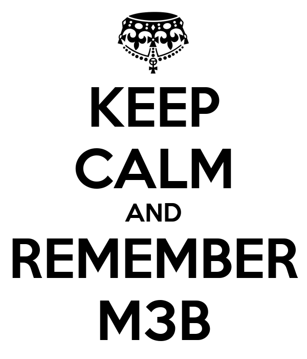 KEEP CALM AND REMEMBER M3B