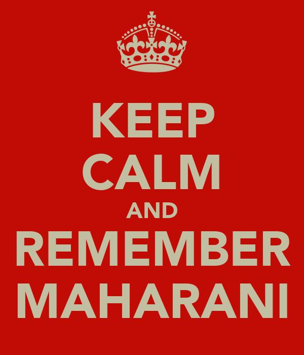 KEEP CALM AND REMEMBER MAHARANI
