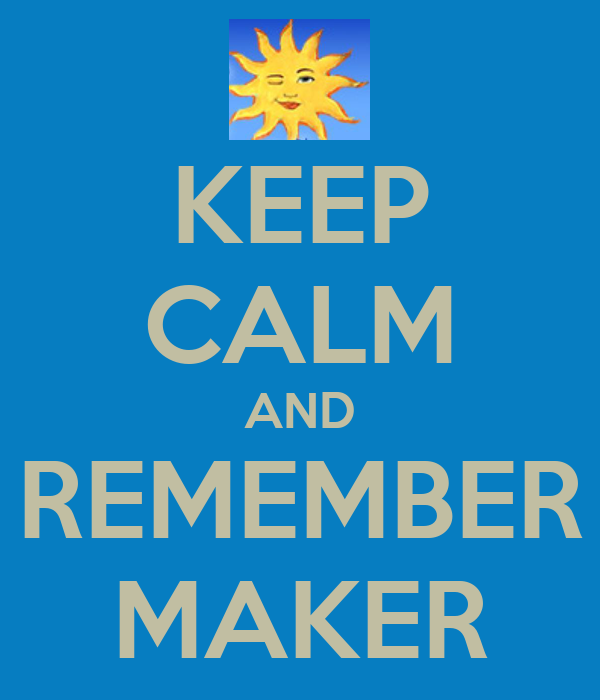 KEEP CALM AND REMEMBER MAKER