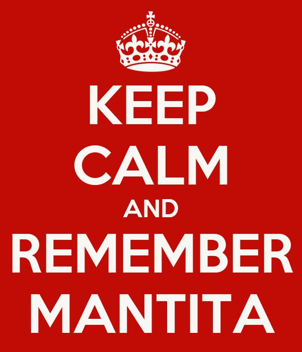 KEEP CALM AND REMEMBER MANTITA