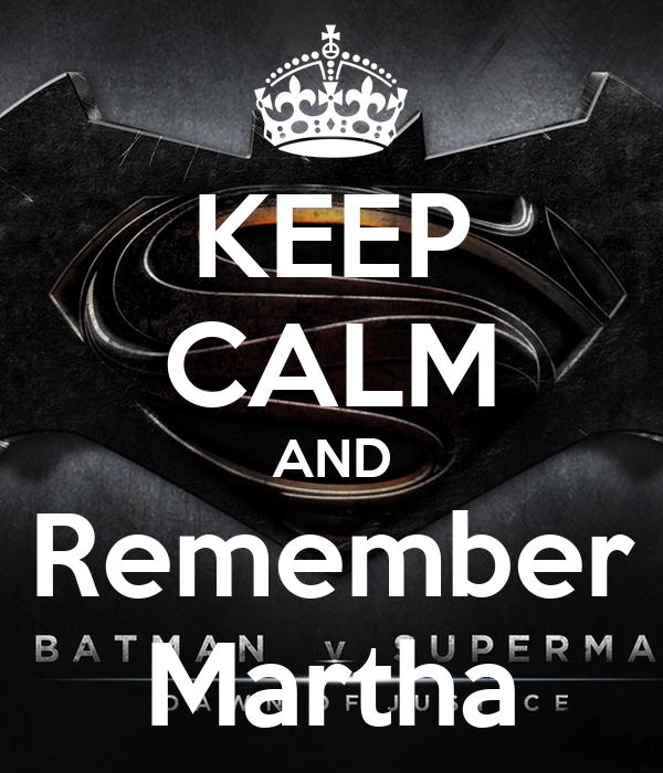 KEEP CALM AND Remember Martha