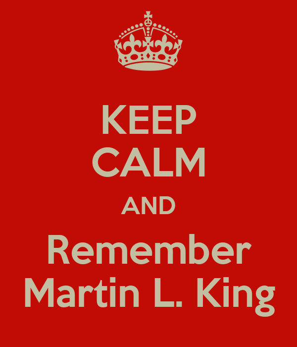 KEEP CALM AND Remember Martin L. King