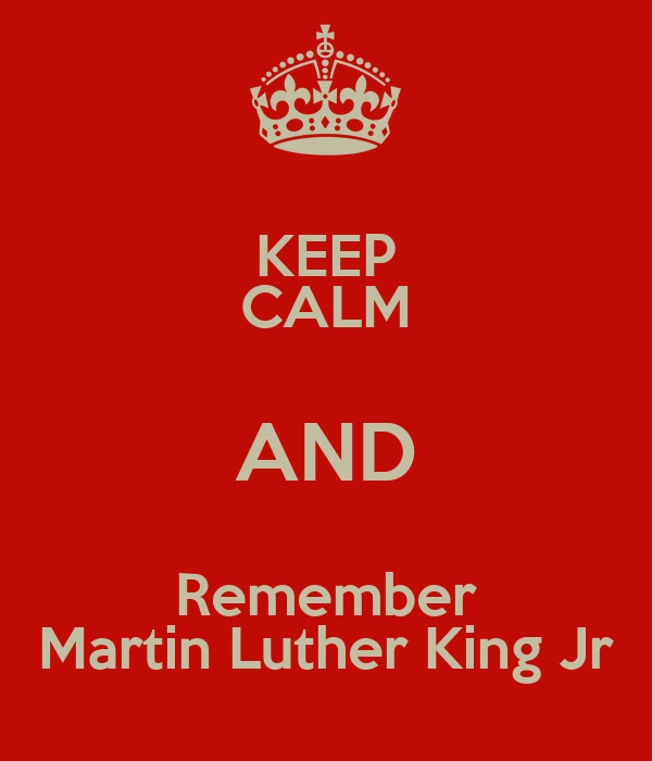 KEEP CALM AND Remember Martin Luther King Jr