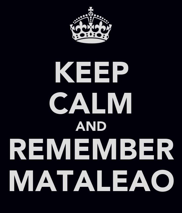 KEEP CALM AND REMEMBER MATALEAO