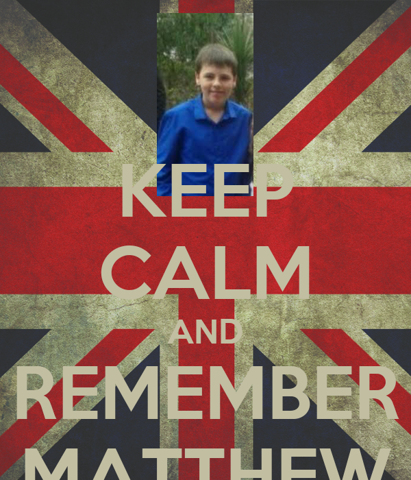 KEEP CALM AND REMEMBER MATTHEW