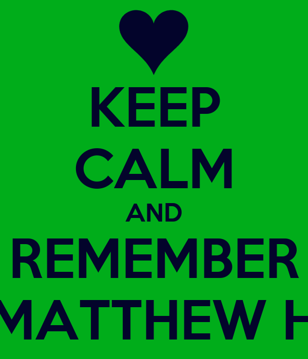 KEEP CALM AND REMEMBER MATTHEW H