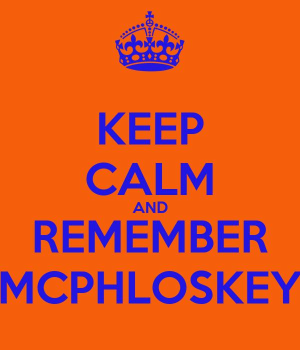 KEEP CALM AND REMEMBER MCPHLOSKEY