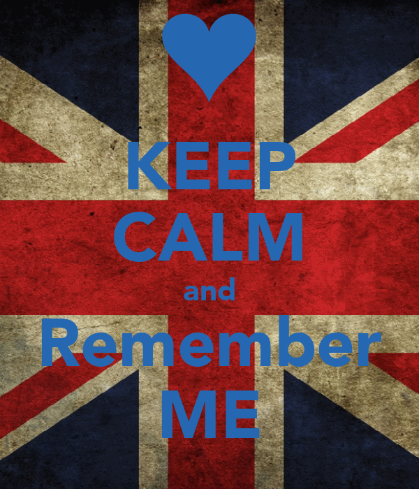 KEEP CALM and Remember ME