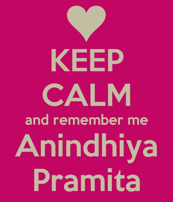 KEEP CALM and remember me Anindhiya Pramita