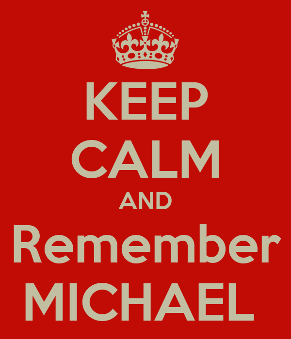 KEEP CALM AND Remember MICHAEL