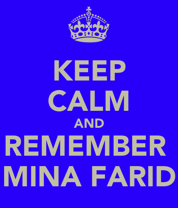 KEEP CALM AND REMEMBER  MINA FARID
